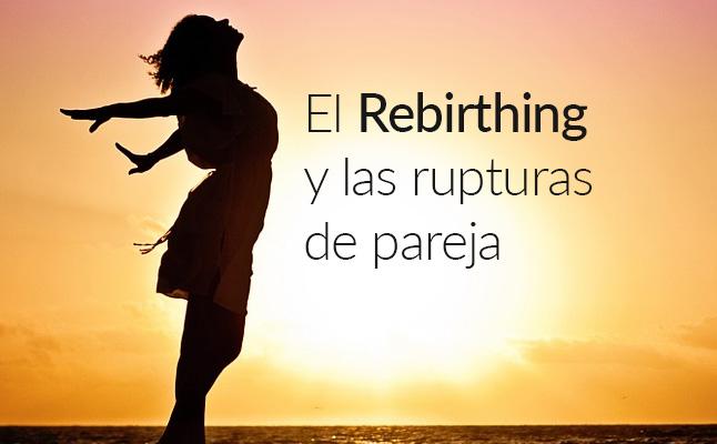 El Rebirthing y las rupturas de pareja
