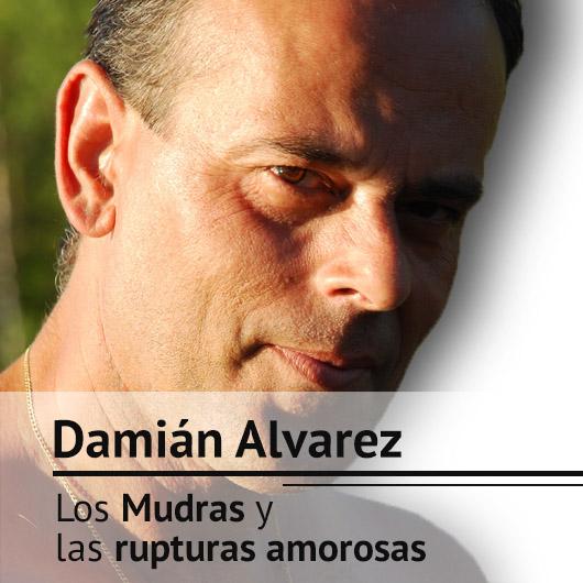 Damián Alvarez. Los mudras y las rupturas amorosas (1/2)